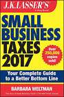 J.K. Lasser's Small Business Taxes: Your Complete Guide to a Better Bottom Line: 2017 by Barbara Weltman (Paperback, 2016)