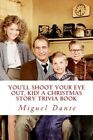 You'll Shoot Your Eye Out, Kid! a Christmas Story Trivia Book by Miguel Dante (Paperback / softback, 2013)