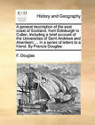 A General Description of the East Coast of Scotland, from Edinburgh to Cullen. Including a Brief Account of the Universities of Saint Andrews and Aberdeen; ... in a Series of Letters to a Friend. by Francis Douglas. by F Douglas (Paperback / softback, 2010)