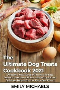 The Ultimate Dog Treats Cookbook 2021: Discover a New World of Flavors and Easy