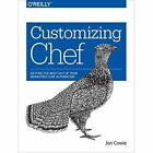 Customizing Chef: Getting the Most Out of Your Infrastructure Automation by Jon Cowie (Paperback, 2014)