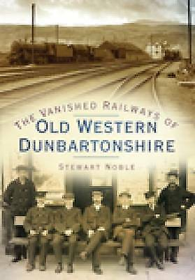 1 of 1 - The Vanished Railways of Old Western Dunbartonshire-ExLibrary