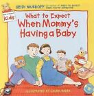 What to Expect When Mommy S Having a Baby Book Heidi Murkoff HB 0694013218