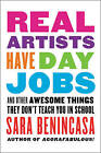 Real Artists Have Day Jobs: (And Other Awesome Things They Don't Teach You in School) by Sara Benincasa (Paperback, 2016)