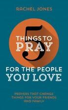 5 Things to Pray for the People You Love by Rachel Jones (2016, Paperback)