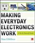 Making Everyday Electronics Work: A Do-it-yourself Guide by Stan Gibilisco (Paperback, 2013)