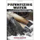 Privatizing Water: Governance Failure and the World's Urban Water Crisis by Dr. Karen J. Bakker (Hardback, 2010)
