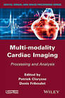 Multi-Modality Cardiac Imaging: Processing and Analysis by ISTE Ltd and John Wiley & Sons Inc (Hardback, 2015)