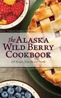 The Alaska Wild Berry Cookbook: 275 Recipes from the Far North by Alaska Northwest Books (Hardback, 2015)