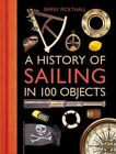 A History of Sailing in 100 Objects by Barry Pickthall (Hardback, 2016)