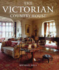 The Victorian Country House: From the Archives of  Country Life by Michael Hall (Hardback, 2009)