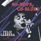Cu-Bop Cu-Blues * by Felix Cabrera (CD, May-2004, lbtv records)