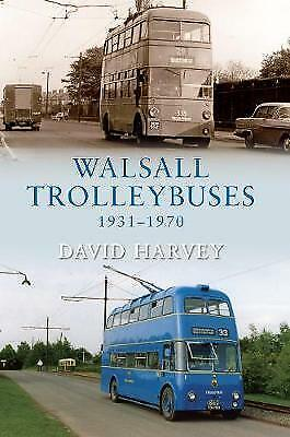 Walsall Trolleybuses 1931-1970 by David Harvey (Paperback, 2009)