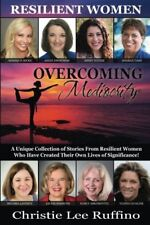 Overcoming Mediocrity - Resilient Women : A Unique Collection of Stories from Resilient Women Who Have Created Their Own Lives of Significance! vol. 5 by Christie Ruffino (2017, Paperback)