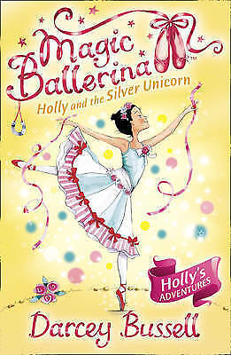 1 of 1 - Good, Holly and the Silver Unicorn (Magic Ballerina, Book 14), Bussell, Darcey,