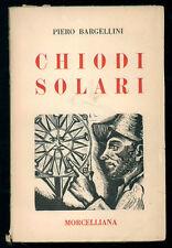 BARGELLINI PIERO CHIODI SOLARI MORCELLIANA 1952 I° EDIZ.