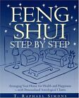 Feng Shui Step by Step : Arranging Your Home for Health and Happiness - With Personalized Astrological Charts by T. Raphael Simons (1996, Paperback)