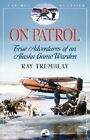 On Patrol: True Adventures of an Alaska Game Warden by Ray Tremblay (Paperback, 2004)