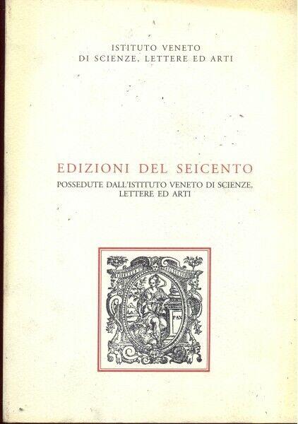 EDIZIONI DEL SEICENTO  AA VV ISTITUTO VENETO DI SCIENZE, LETTERE ED ARTI 2001