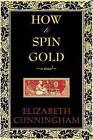 How to Spin Gold by Elizabeth Cunningham, Elizabeth Cunniingham (Paperback / softback, 2009)