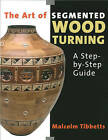The Art of Segmented Wood Turning: A Step-by-step Guide by Malcolm Tibbetts (Paperback, 2005)