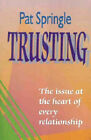 Trusting: The Issue at the Heart of Every Relationship by Pat Springle (Paperback, 1995)