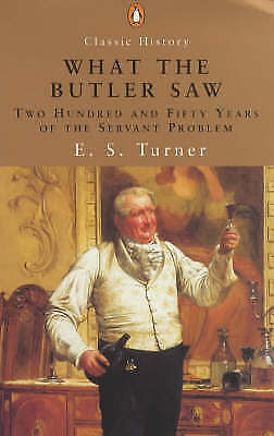 1 of 1 - What the Butler Saw: 250 Years of the Servant Problem, E. S. Turner, Good Book