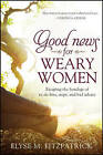 Good News for Weary Women: Escaping the Bondage of To-Do Lists, Steps, and Bad Advice by Elyse M Fitzpatrick (Paperback / softback, 2014)