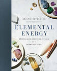 Elemental Energy: Crystal and Gemstone Rituals for a Beautiful Life by Kristin Petrovich (Hardback, 2017)