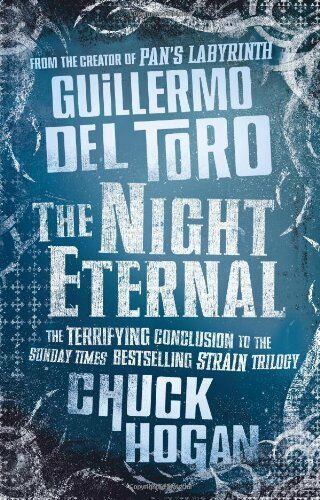 The Night Eternal (Strain Trilogy 3) By Guillermo del Toro, Chu .9780007319527