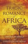 The Tragic Romance of Africa: A True Adventure by Dennis K. Hubbard (Paperback, 2013)