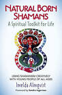Natural Born Shamans - A Spiritual Toolkit for Life: Using Shamanism Creatively with Young People of All Ages by Imelda Almqvist (Paperback, 2016)