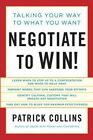 Negotiate to Win!: Talking Your Way to What You Want by Patrick Collins (Paperback, 2012)