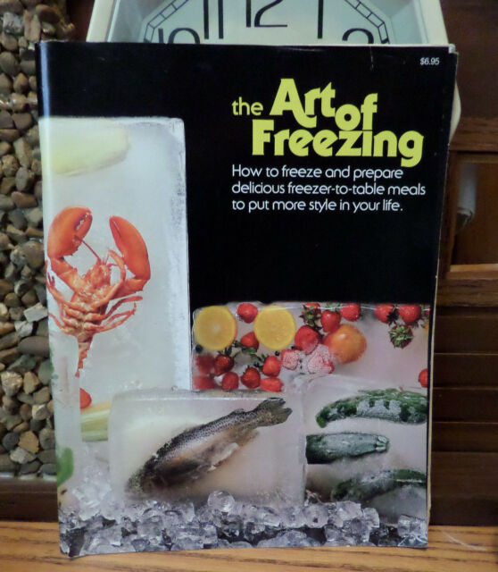 Art of Freezing Food Prepare Frozen Freezer to Table Meals Recipes Cookbook
