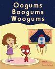 Oogums Boogums Woogums by Danielle Sherwood (Paperback / softback, 2014)
