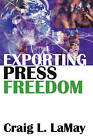 Exporting Press Freedom by Craig L. LaMay (Paperback, 2008)