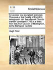 An Answer to a Pamphlet: Entituled, the Case of the Curate of Penrith's Taking Upon Him the Office of Church-Warden Consider'd 1706 in a Letter, from the Arch-Deacon of Nottingham, to the Bishop of Carlisle by Hugh Todd (Paperback / softback, 2010)
