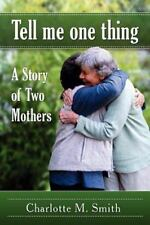 Tell Me One Thing : A Story of Two Mothers by Charlotte M. Smith (2011,...