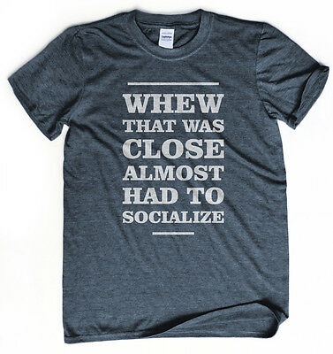 Geeky shirt Almost had to socialize t-shirt Introvert socially awkward tee