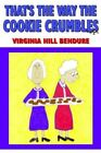 That's The Way The Cookie Crumbles by Virginia Hill Bendure 9781425903671