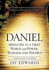 Daniel Absolutes in a Gray World and Power, Business and Politics Volumes One and Two Combined by Jay Edwards (Hardback, 2010)
