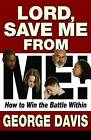 Lord, Save Me from Me!: How to Win the Battle Within by George Davis (Paperback / softback, 2008)