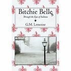 Bitchie Belles Through The Eyes of Indiana 9781452014944 by G.m. Lemoine