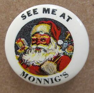 vintage SANTA CLAUS SEE ME AT MONNIG'S Ft Worth Texas celluloid pinback button*