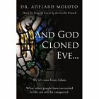 and God Cloned Eve... We All Come From Adam. What Other People Have Succeeded in Life Can Still Be Conquered. Paperback – 7 Apr 2009