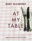 At My Table: Vegetarian Feasts for Family and Friends by Mary McCartney (Hardback, 2015)