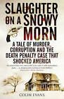 Slaughter on a Snowy Morn: A Tale of Murder, Corruption and the Death Penalty Case That Shocked America by Colin Evans (Paperback, 2011)