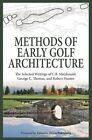 Methods of Early Golf Architecture: The Selected Writings of C.B. MacDonald, George C. Thomas, Robert Hunter by PH D Robert Hunter, George C Thomas, C B MacDonald (Paperback / softback, 2013)