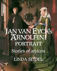 Jan van Eyck's Arnolfini Portrait: Stories of an Icon by Linda Seidel (Paperback, 1995)