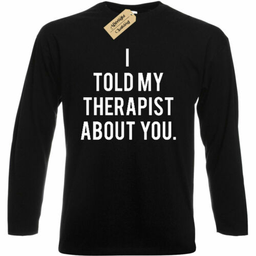 I Told My Therapist About You T-shirt Slogan Grunge Fashion Hipster Long sleeve
